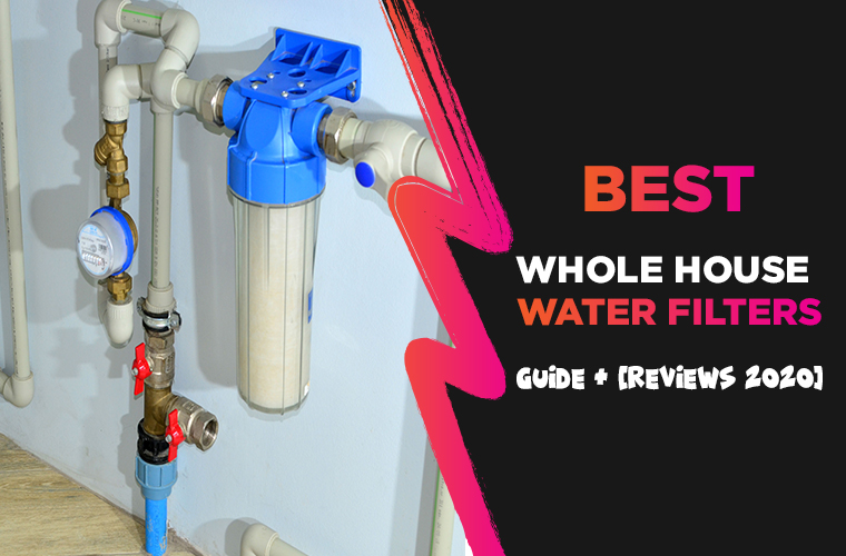 Best Whole House Water Filters –  Reviews + [Guide 2021]