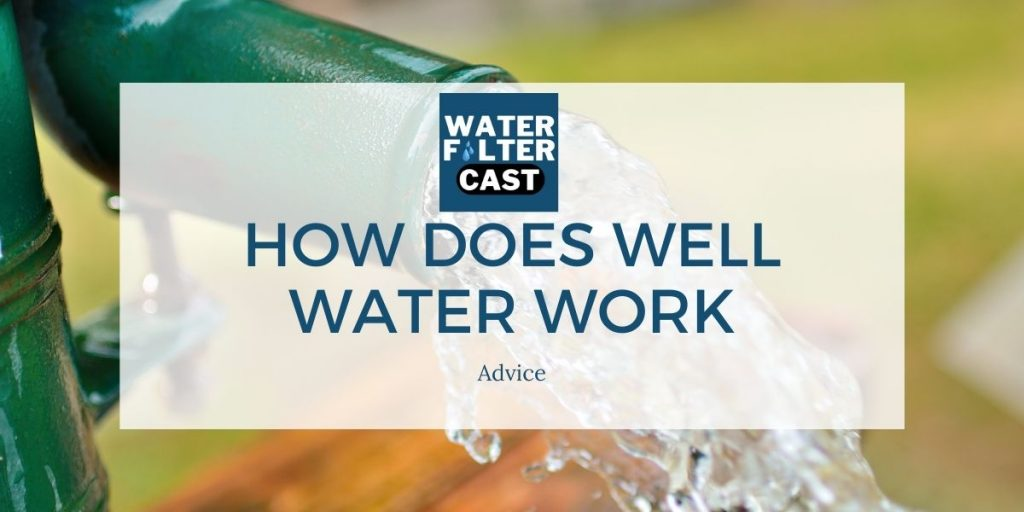 How Does Well Water Work