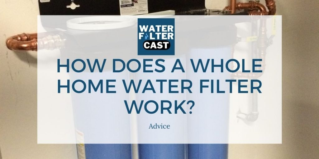 How Does a Whole Home Water Filter Work?